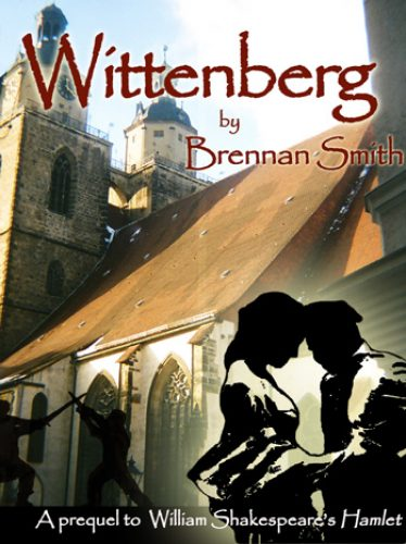Wittenberg by Brennan Smith - A Prequel to Shakespeare's Hamlet